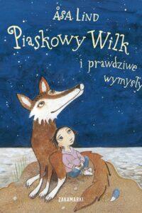 """""""Piaskowy Wilk i prawdziwe wymysły.""""Asa Lind, Zakamarki"""