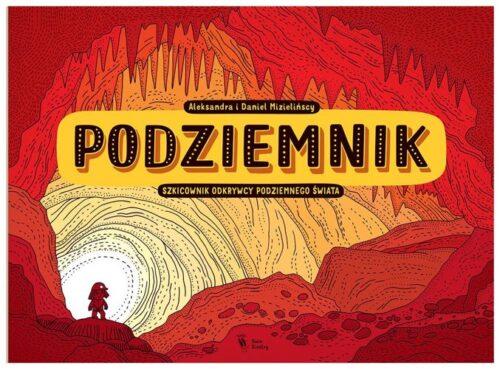 Podziemnik, szkicownik odkrywcy podziemnego świata, Dwie Siostry, il. Mizielińscy